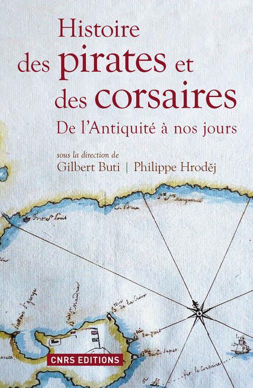 HISTOIRE DES PIRATES ET DES CORSAIRES. DE L'ANTIQUIITE A NOS JOURS