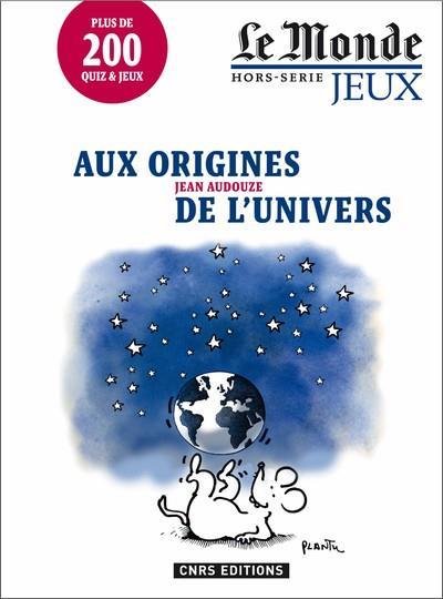 AUX ORIGINES DE L'UNIVERS - LE MONDE HORS-SERIE JEUX