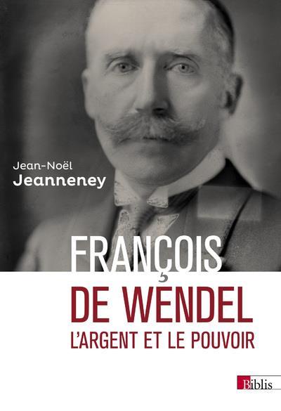 FRANCOIS DE WENDEL - L'ARGENT ET LE POUVOIR