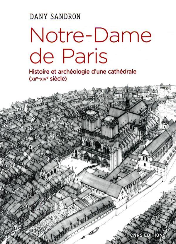 NOTRE-DAME DE PARIS. HISTOIRE ET ARCHEOLOGIE D'UNE CATHEDRALE (XIIE-XIVE SIECLE)