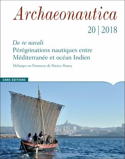 ARCHAEONAUTICA - NUMERO 20/2018 - PEREGRINATIONS NAUTIQUES ENTRE MEDITERRANEE ET OCEAN INDIEN
