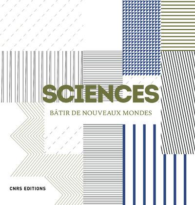 SCIENCES. BATIR DE NOUVEAUX MONDES