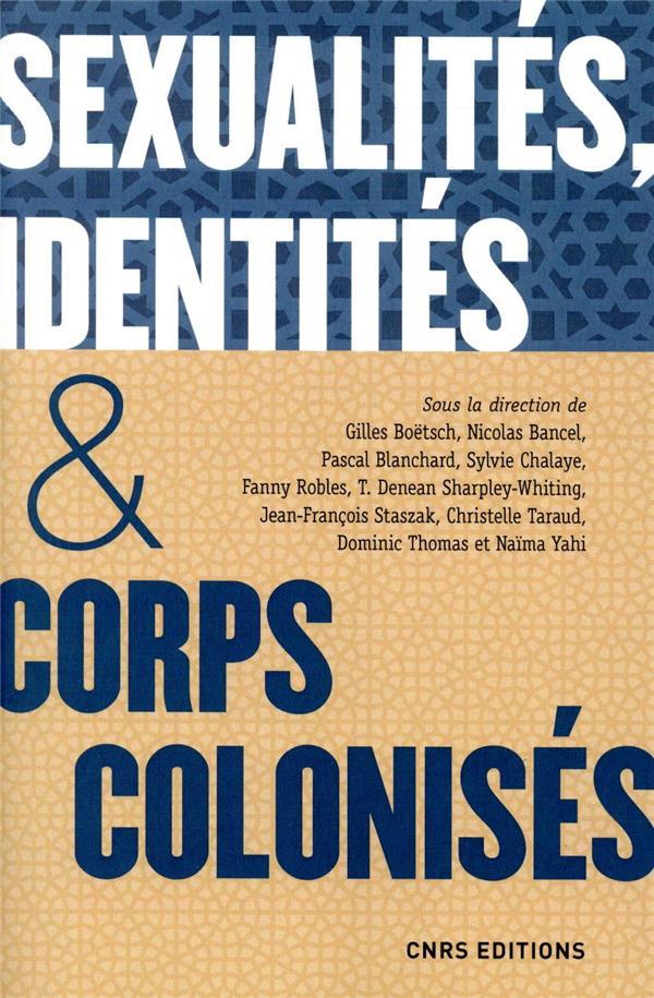 SEXUALITES, IDENTITES & CORPS COLONISES. XVE SIECLE - XXIE SIECLE