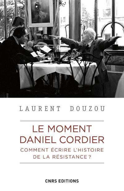 LE MOMENT DANIEL CORDIER. COMMENT ECRIRE L'HISTOIRE DE LA RESISTANCE ?