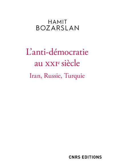 L'ANTI-DEMOCRATIE AU XXIE SIECLE - IRAN, RUSSIE, TURQUIE