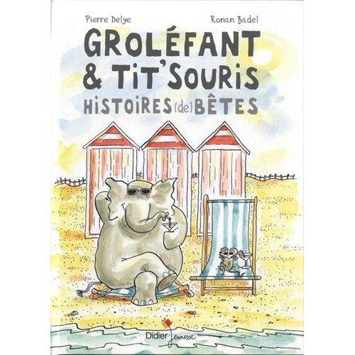GROLEFANT & TIT'SOURIS, HISTOIRES (DE) BETES