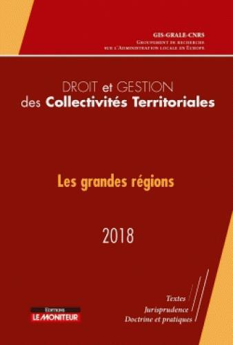 DROIT ET GESTION DES COLLECTIVITES TERRITORIALES - 2018 - LES GRANDES REGIONS