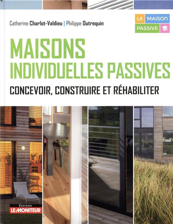 MAISONS INDIVIDUELLES PASSIVES - CONCEVOIR, CONSTRUIRE ET REHABILITER