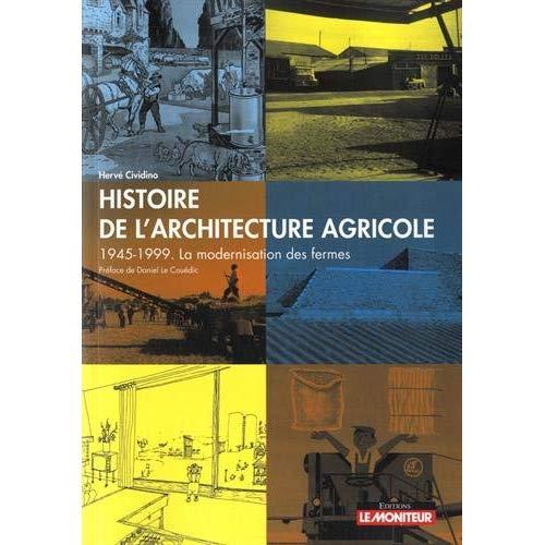 HISTOIRE DE L'ARCHITECTURE AGRICOLE - 1945-1999. LA MODERNISATION DES FERMES