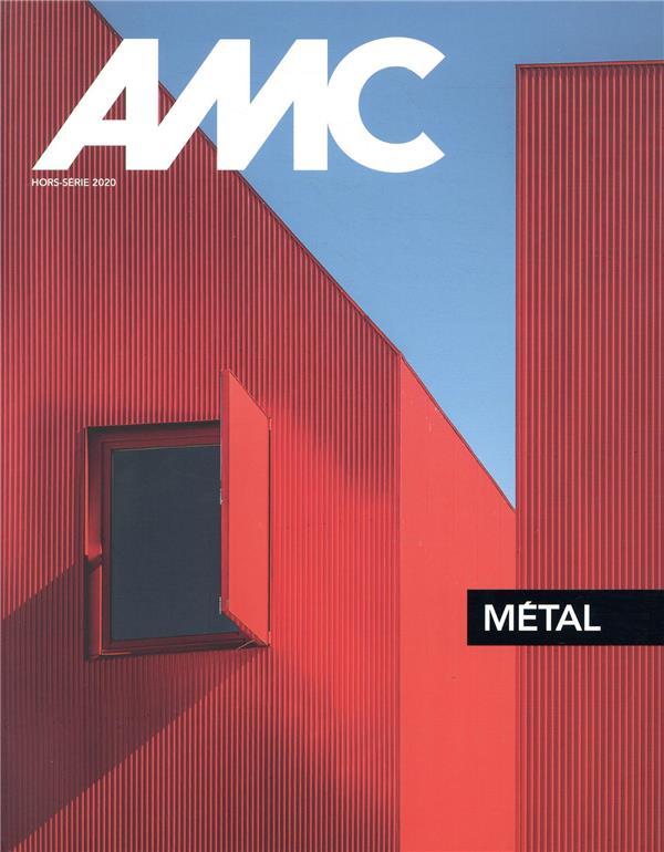 AMC HORS SERIE : ACIER/ALU/ZINC/CUIVRE - LE MONITEUR ARCHITECTURE