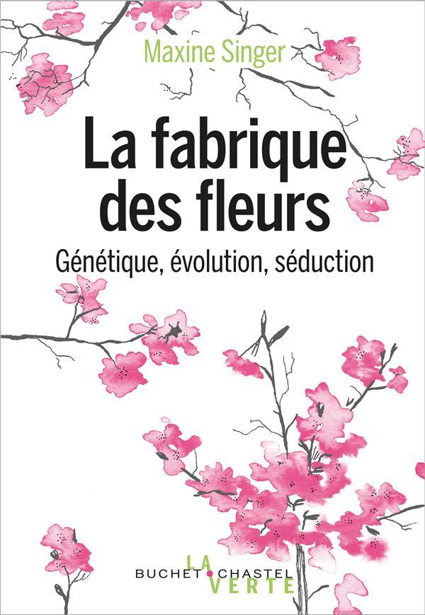 LA FABRIQUE DES FLEURS - GENETIQUE, EVOLUTION ET SEDUCTION