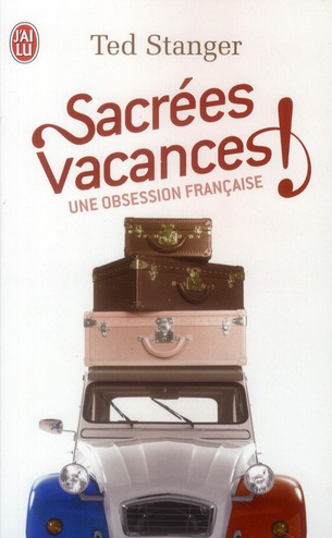SACREES VACANCES ! - UNE OBSESSION FRANCAISE