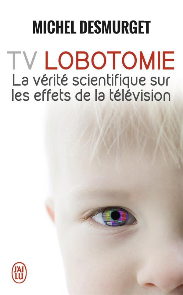 TV LOBOTOMIE - LA VERITE SCIENTIFIQUE SUR LES EFFETS DE LA TELEVISION