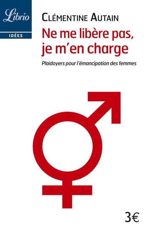NE ME LIBERE PAS, JE M'EN CHARGE - PLAIDOYERS POUR L'EMANCIPATION DES FEMMES