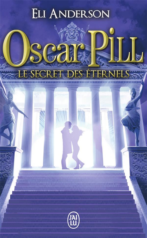 OSCAR PILL. VOLUME 3. LE SECRET DES ETERNELS