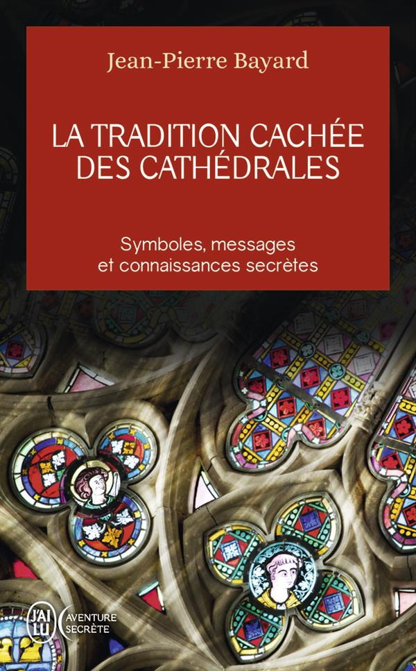 LA TRADITION CACHEE DES CATHEDRALES