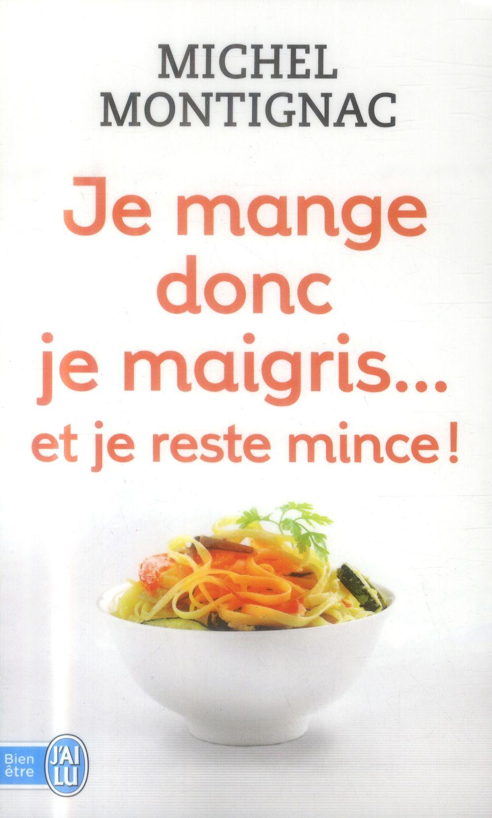 DIETETIQUE - JE MANGE DONC JE MAIGRIS... ET JE RESTE MINCE !
