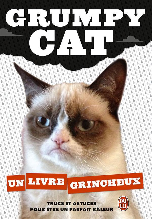 GRUMPY CAT : UN LIVRE GRINCHEUX - TRUCS ET ASTUCES POUR ETRE UN PARFAIT RALEUR