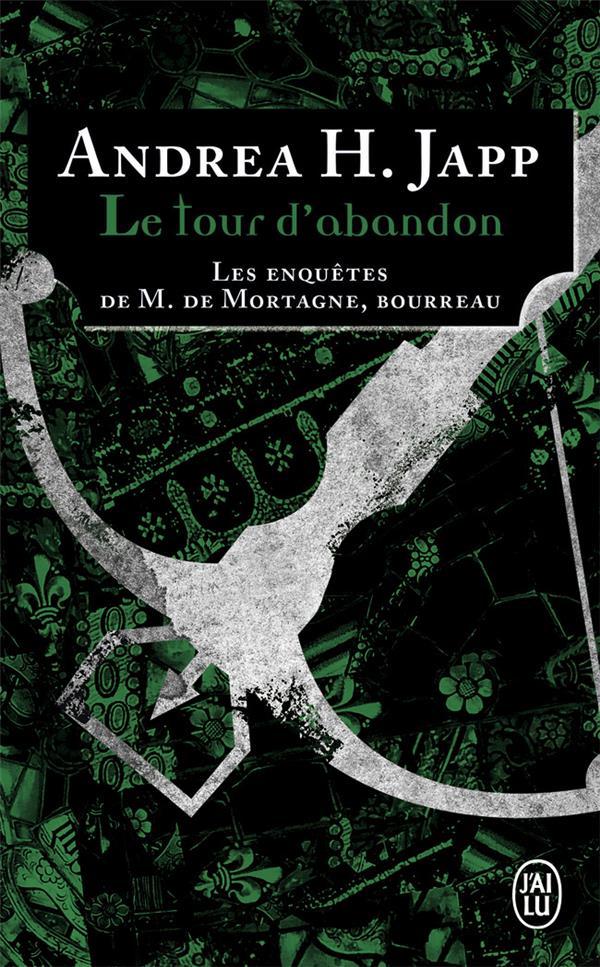 LE TOUR D'ABANDON - LES ENQUETES DE M. DE MORTAGNE, BOURREAU