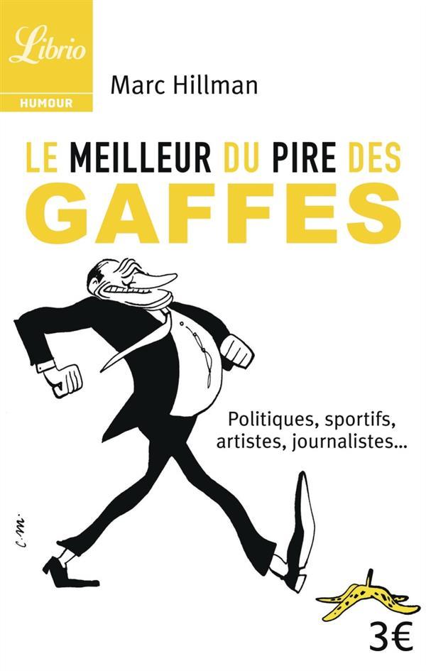MEILLEUR DU PIRE DES GAFFES (LE) - POLITIQUES, SPORTIFS, ARTISTES, JOURNALISTES