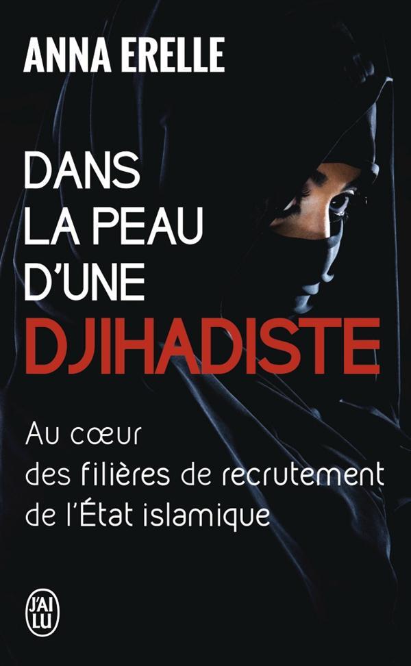 DANS LA PEAU D'UNE DJIHADISTE - ENQUETE AU COEUR DES FILIERES DE RECRUTEMENT DE L'ETAT ISLAMIQUE