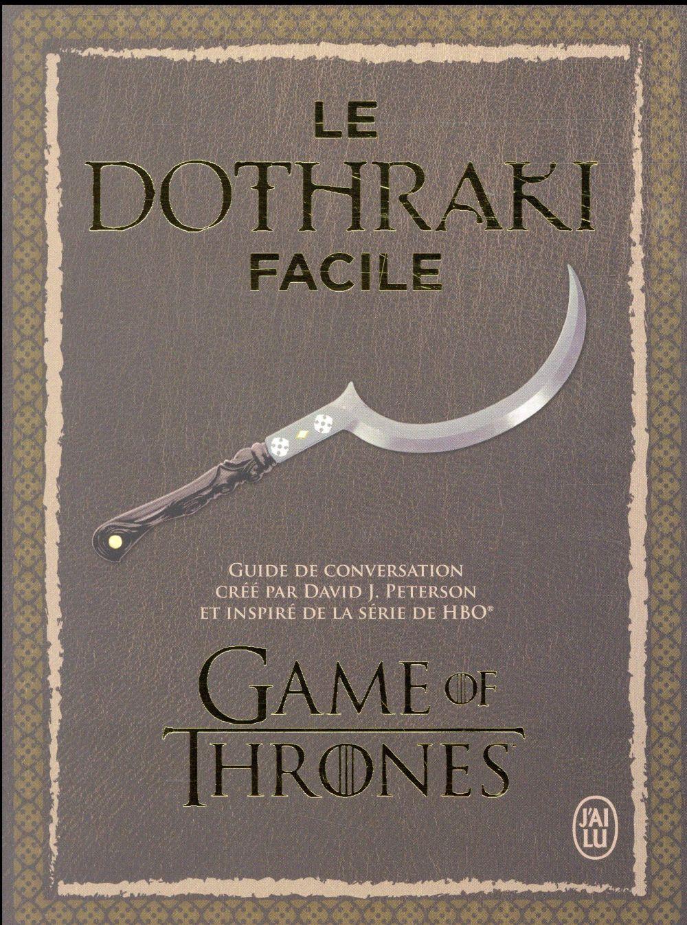LE DOTHRAKI FACILE - GUIDE DE CONVERSATION CREE PAR DAVID J. PETERSON ET INSPIRE DE LA SERIE DE HBO