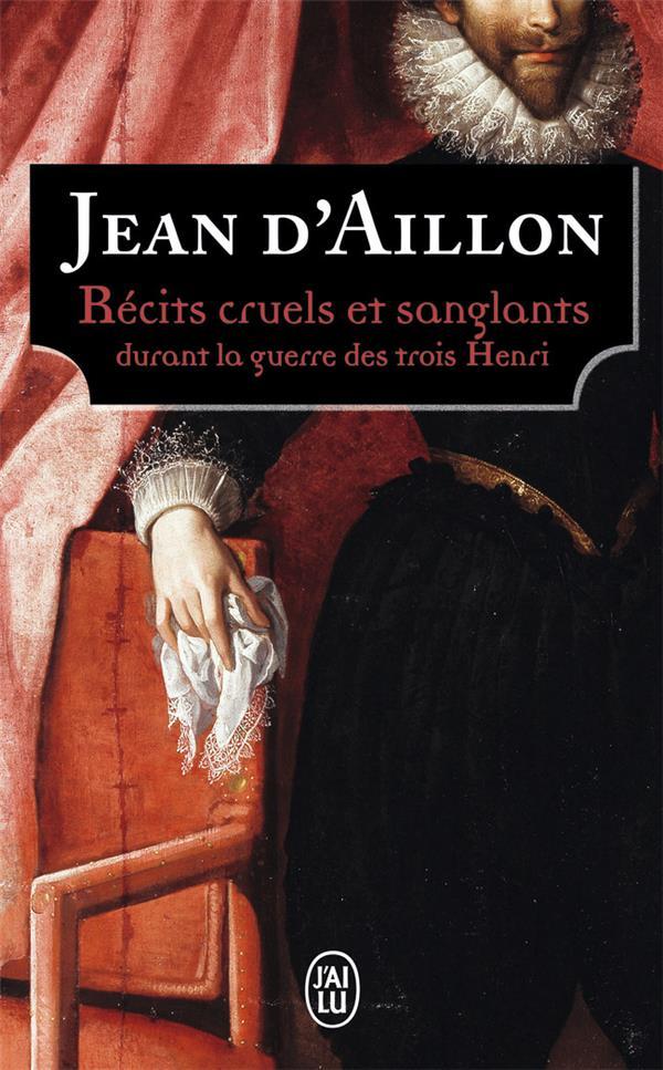 (NC) RECITS CRUELS ET SANGLANTS - DURANT LA GUERRE DES TROIS HENRI