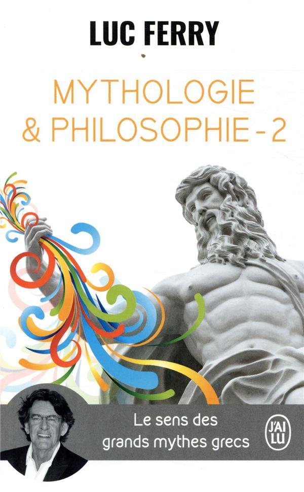 MYTHOLOGIE & PHILOSOPHIE - T02 - LE SENS DES GRANDS MYTHES GRECS