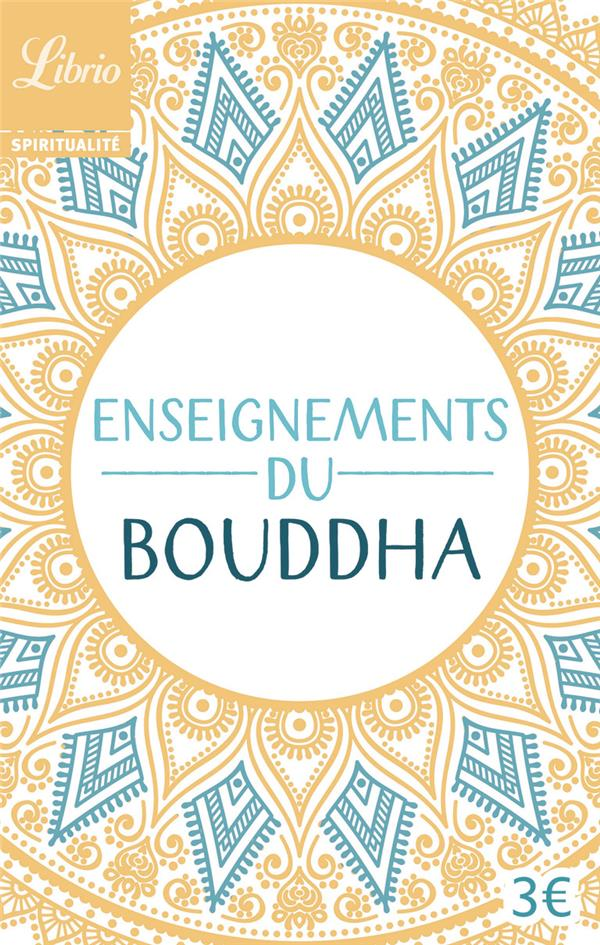 ENSEIGNEMENTS DU BOUDDHA - TEXTES TIRES DU CANON BOUDDHIQUE CHINOIS