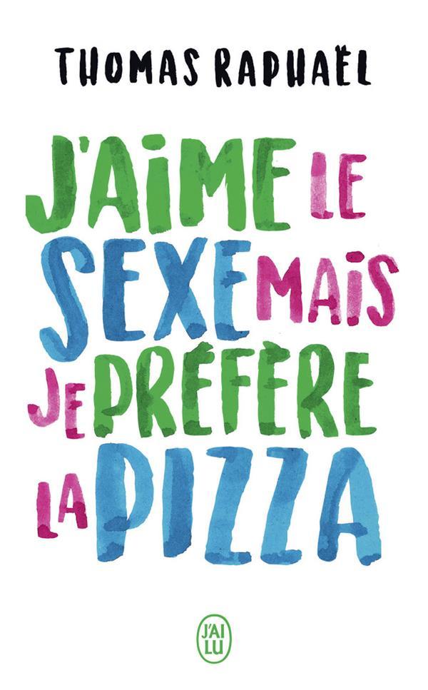 J'AIME LE SEXE, MAIS JE PREFERE LA PIZZA
