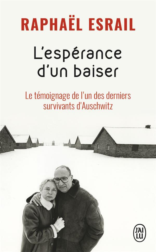 L'ESPERANCE D'UN BAISER - LE TEMOIGNAGE DE L'UN DES DERNIERS SURVIVANTS D'AUSCHW
