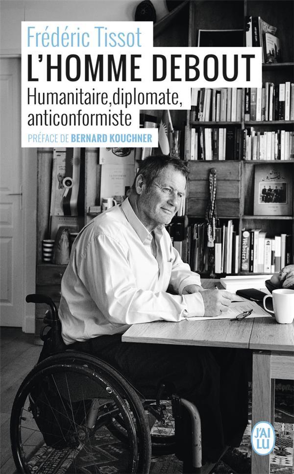 L'HOMME DEBOUT - HUMANITAIRE, DIPLOMATE, ANTICONFORMISTE