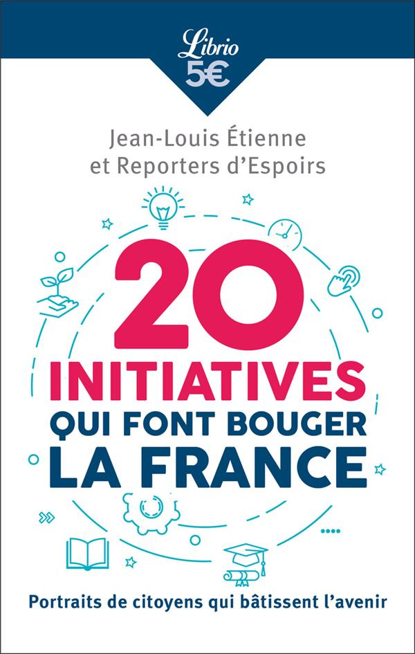 20 INITIATIVES QUI FONT BOUGER LA FRANCE - PORTRAITS DE CITOYENS QUI BATISSENT L'AVENIR