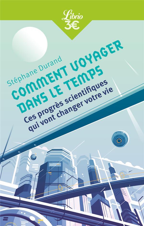COMMENT VOYAGER DANS LE TEMPS - CES PROGRES SCIENTIFIQUES QUI VONT CHANGER VOTRE VIE