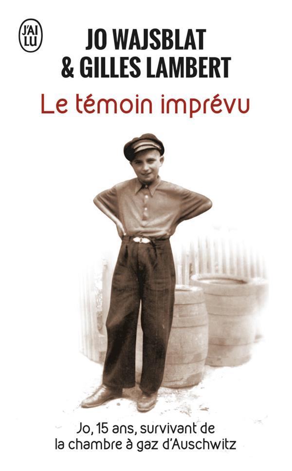 LE TEMOIN IMPREVU - JO, 15 ANS, SURVIVANT DE LA CHAMBRE A GAZ D'AUSCHWITZ