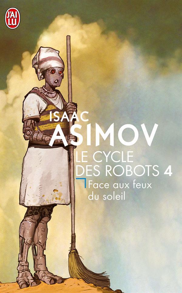 LE CYCLE DES ROBOTS - T4 - FACE AUX FEUX DU SOLEIL - LE CYCLE DES ROBOTS