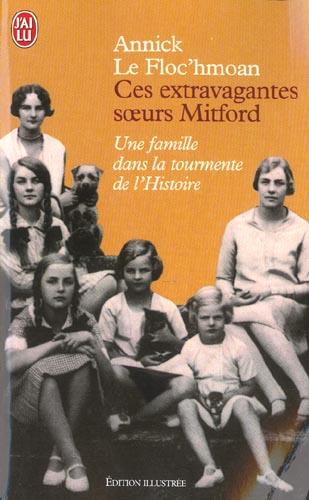 CES EXTRAVAGANTES SOEURS MITFORD - UNE FEMME DANS LA TOURMENTE DE L'HISTOIRE