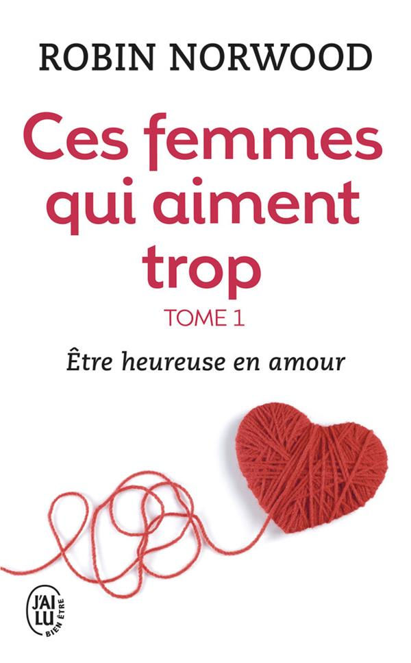 CES FEMMES QUI AIMENT TROP 1 ETRE HEUREUSE EN AMOUR  T1