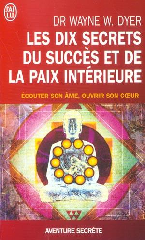 LES DIX SECRETS DU SUCCES ET DE LA PAIX INTERIEURE - AVENTURE SECRETE - T7380 - ECOUTER SON AME, OUV