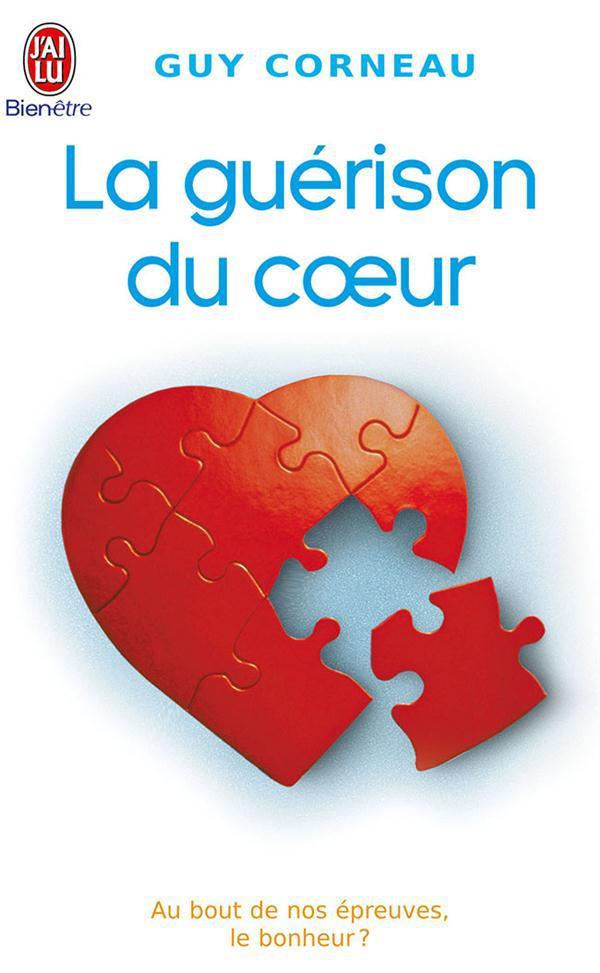 LA GUERISON DU COEUR - AU BOUT DE NOS EPREUVES, LE BONHEUR ?