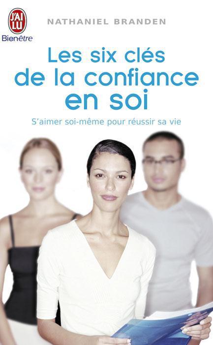 LES SIX CLES DE LA CONFIANCE EN SOI - S'AIMER SOI-MEME POUR REUSSIR SA VIE