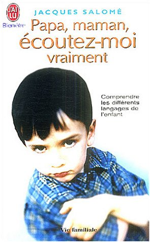 PAPA, MAMAN, ECOUTEZ-MOI VRAIMENT . - COMPRENDRE LES DIFFERENTS LANGAGES DE L'ENFANT
