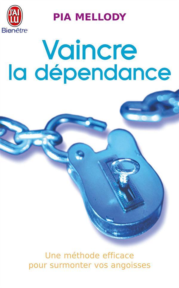 VAINCRE LA DEPENDANCE - UNE METHODE EFFICACE POUR SURMONTER VOS ANGOISSES