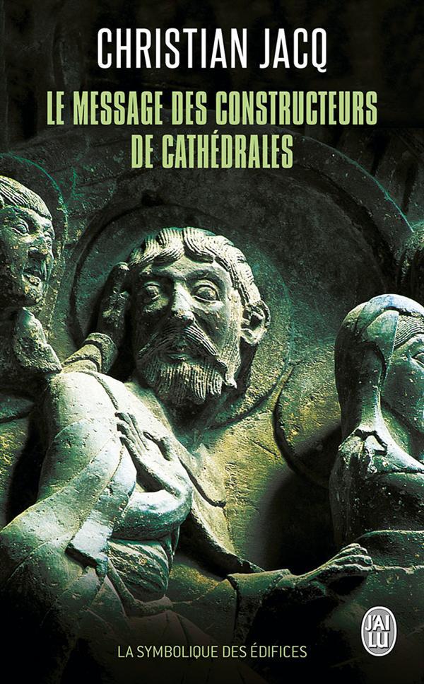 LE MESSAGE DES CONSTRUCTEURS DE CATHEDRALES - LA SYMBOLIQUE DES EDIFICES