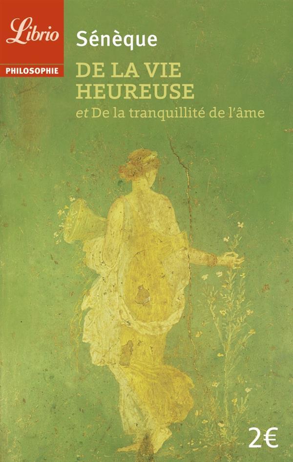 DE LA VIE HEUREUSE - DE LA TRANQUILLITE DE L'AME