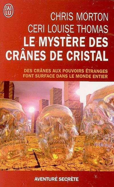 LE MYSTERE DES CRANES DE CRISTAL - DES CRANES AUX POUVOIRS ETRANGES FONT SURFACE DANS LE MONDE ENTIE