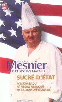 SUCRE D'ETAT - MEMOIRE DU PATISSIER FRANCAIS DE LA MAISON BLANCHE