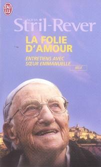 LA FOLIE D'AMOUR - ENTRETIENS AVEC SOEUR EMMANUELLE