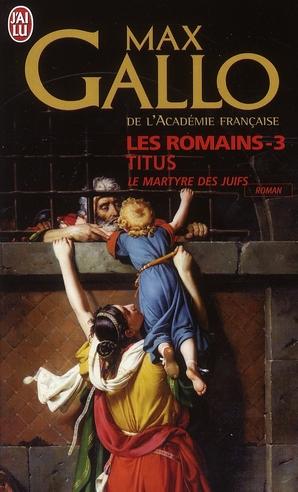 TITUS - LES ROMAINS - T3 - LE MARTYRE DES JUIFS