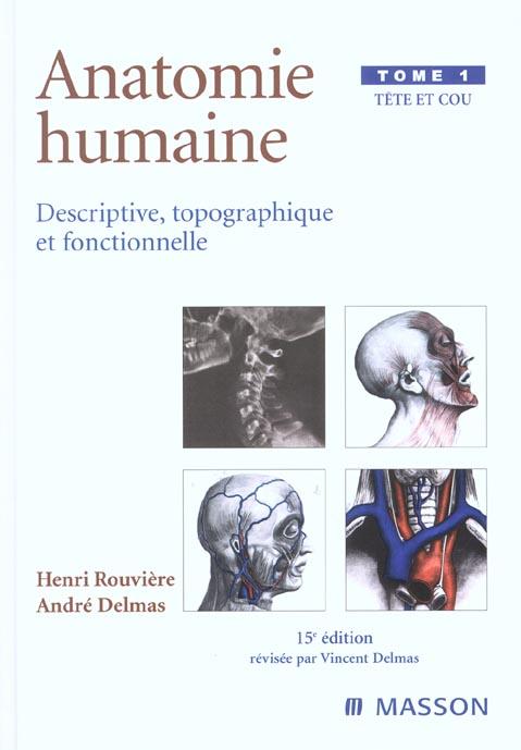 ANATOMIE HUMAINE. DESCRIPTIVE, TOPOGRAPHIQUE ET FONCTIONNELLE. TETE ET COU